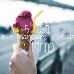 5 posti dove mangiare il gelato a Torino
