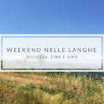 Week end nelle Langhe: bellezza, cibo e vino